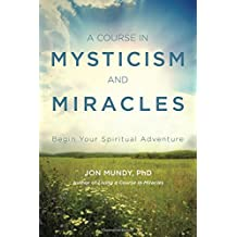 A Course in Mysticism and Miracles: Begin Your Spiritual Adventure