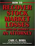 How to Recover Stock Market Losses with or Without an Attorney, Carl C. Roba, 1561718874