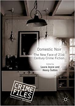 Domestic Noir: The New Face of 21st Century Crime Fiction (Crime Files)