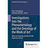 Investigations Into the Phenomenology and the Ontology of the Work of Art: What are Artworks and How Do We Experience Them? (Contributions To Phenomenology)