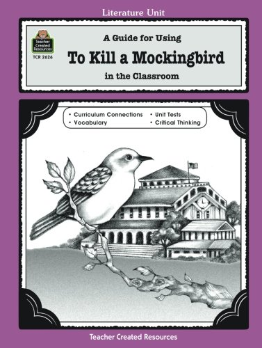 A Guide for Using To Kill a Mockingbird in the Classroom (Literature Unit (Teacher Created Materials)) (The Language Of Birds)