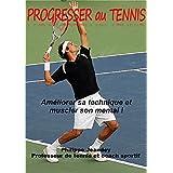 PROGRESSER AU TENNIS: Améliorer sa technique et muscler son mental ! (French Edition)