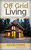 Off Grid Living: 25 Lessons on How to Live off The Grid and Survive in the Wild. Grow Your Own Food Source & Become Energy Independent (off grid living, ... off grid, living off grid, Survival Skills) Best Selling Living Off Grid Books And Guides