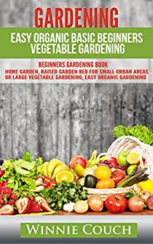Gardening Easy Organic Basic Beginners Vegetable Gardening Beginners Gardening Book Home