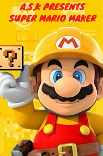 Super Mario Maker (Super mario ds 3d): New nintendo 3ds mario game (new nintendo 3ds mario games) (Volume 1)