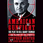 American Gunfight: The Plot to Kill Harry Truman and the Shootout That Stopped It | Stephen Hunter,John Bainbridge