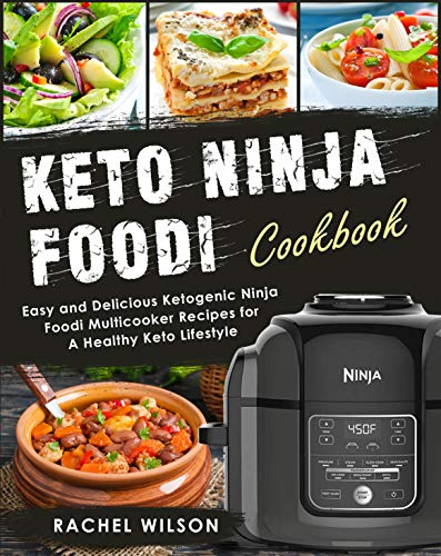 Keto Ninja Foodi  Cookbook: Easy and Delicious Ketogenic Ninja Foodi Multicooker Recipes for A Healthy Keto Lifestyle by Rachel Wilson