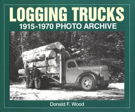 Logging Trucks 1915-1970 Photo Archive (Photo Archive Series) (Die Cast Equipment)