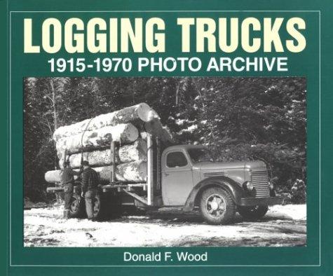 Logging Trucks 1915-1970 Photo Archive (Photo Archive Series)