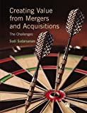 Creating Value from Mergers and Acquisitions: The Challenges: The Challenges, an Integrated and International Perspective