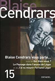 Blaise Cendrars vous parle... : Suivi de Quiêtes-vous ? ; Le Paysage dans l'oeuvre de Léger ; J'ai vu mourir Fernand Léger par Blaise Cendrars