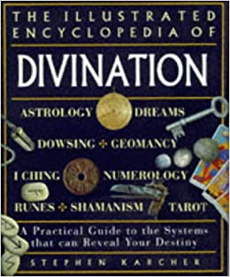 Book The Illustrated Encyclopedia of Divination: A Practical Guide to the Systems That Can Reveal Your Destiny