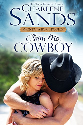 Claim Me, Cowboy (The Montana Born Rodeo Book 1)