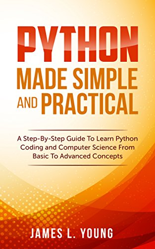 Python Made Simple and Practical: A Step-By-Step Guide To Learn Python Coding and Computer Science From Basic To Advanced Concepts. (Python Exception Handling Best Practices)