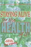 Staying Alive for the Health of It, Charles F. Schafer, 1587366983