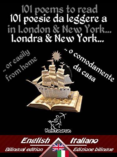 101 poems to read in London & New York... - 101 poesie da leggere a Londra e New York...: Bilingual parallel text - Bilingue con testo inglese a fronte: ... Easy Reader Vol. 19) (Italian Edition)