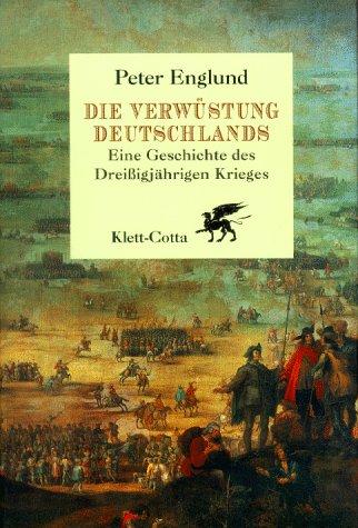 Die Verwüstung Deutschlands. Eine Geschichte des Dreißigjährigen Krieges.
