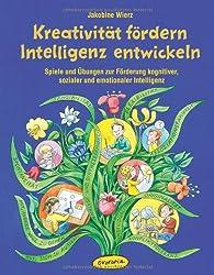 Kreativität fördern - Intelligenz entwickeln: Spiele und Übungen zur Förderung kognitiver, sozialer und emotionaler Intelligenz