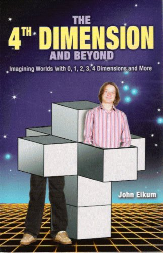 The 4th Dimension and Beyond: Imagining Worlds with 0, 1, 2, 3, 4 Dimensions and More PDF