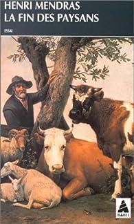 La fin des paysans ; suivi d'une réflexion sur la fin des paysans vingt ans après par Henri Mendras