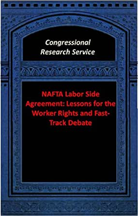 Nafta Labor Side Agreement Lessons For The Worker Rights And Fast