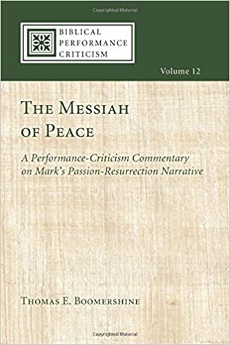The Messiah of Peace: A Performance-Criticism Commentary on Mark's Passion-Resurrection Narrative (Biblical Performance Criticism) (Volume 12)