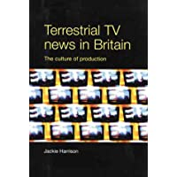 Terrestrial Tv News in Britain: The Culture of Production