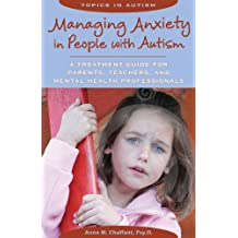 Managing Anxiety in People With Autism: A Treatment Guide for Parents, Teachers and Mental Health Professionals...