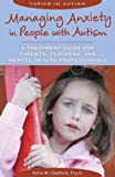 Managing Anxiety in People With Autism: A Treatment Guide for Parents, Teachers and Mental Health Professionals (Topics in Autism)