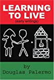 Learning to Live, Douglas Palermo, 0595338615