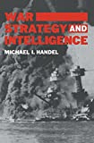 War, Strategy and Intelligence (Studies in Intelligence)