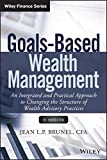 Goals-Based Wealth Management: An Integrated and Practical Approach to Changing the Structure of Wealth Advisory Practices (Wiley Finance)