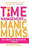 Time Management for Manic Mums, Allison Mitchell, 1848509677