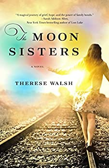 The Moon Sisters: a novel by [Walsh, Therese]