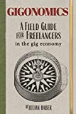 img - for Gigonomics: A Field Guide for Freelancers in the Gig Economy book / textbook / text book