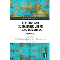 Heritage and Sustainable Urban Transformations: Deep Cities (Routledge Studies in Heritage) (English Edition)