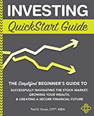 Investing QuickStart Guide: The Simplified Beginner's Guide to Successfully Navigating the Stock Market, G