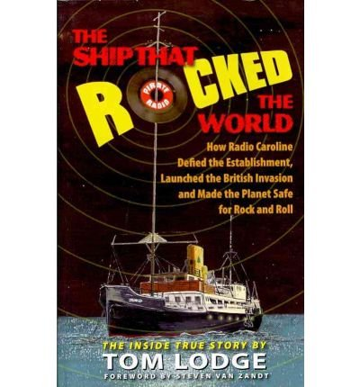 Read Online Tom Lodge'sthe Ship That Rocked the World: How Radio Caroline Defied the Establishment, Launched the British Invasion, and Made the Planet Safe for Rock and Roll [Hardcover](2010) PDF