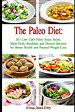 The Paleo Diet: 101 Low Carb Paleo Soup, Salad, Main Dish, Breakfast and Dessert Recipes for Better Health and Natural Weight Loss: Diet on a Budget (Gluten-free Ketogenic Diet Cooking)