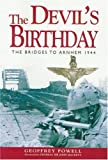 The Devil's Birthday: The Bridges to Arnhem 1944 by Geoffrey Powell front cover