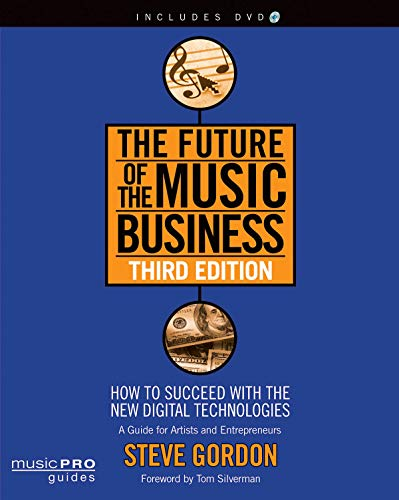 The Future of the Music Business: How to Succeed with the...