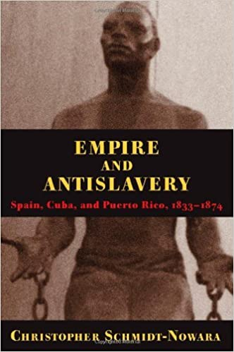 Book Empire and Antislavery: Spain, Cuba and Puerto Rico, 1833-74 (Pitt Latin American Series) by Christopher Schmidt-Nowara (1999-04-30)
