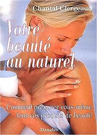 Votre beauté au naturel par Chantal Clergeaud