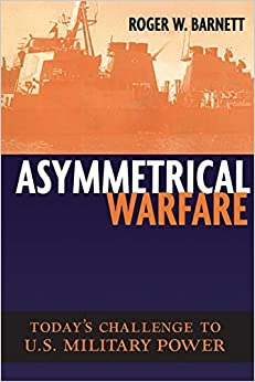 Asymmetrical Warfare: Today's Challenge to U.S. Military Power (Issues in Twenty-First Century Warfare) by Roger Barnett (2003-01-01)