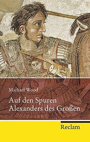 Auf den Spuren Alexanders des Großen: Eine Reise von Griechenland nach Asien (Reclam Taschenbuch)