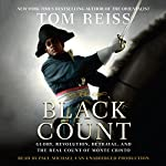 The Black Count: Glory, Revolution, Betrayal, and the Real Count of Monte Cristo | Tom Reiss