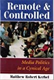 Remote And Controlled: Media Politics In A Cynical Age (Dilemmas in American Politics)