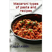 Macaroni types of pasta and recipes