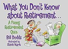 What You Don't Know about Retirement: A Funny Retirement Quiz by [Dodds, Bill]