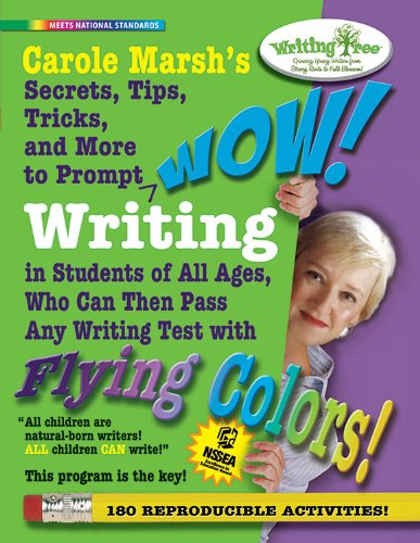Carole Marsh's Secrets, Tips, Tricks and More to Prompt WOW! Writing: For Students of All Ages, Who Can Then Pass Any Wr